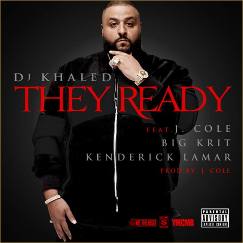 DJ Khaled - They Ready ft J. Cole, Big KRIT and Kendrick Lamar