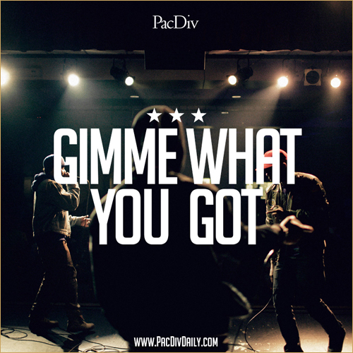 Pac Div – Gimme What You Got