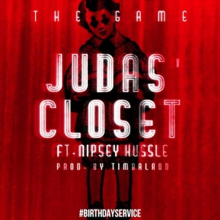 Game - Judas Closet ft Nipsey Hussle (Prod. Timbaland)