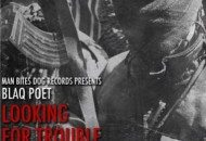 Blaq Poet – Looking For Trouble ft Chino XL, Vinnie Paz & Spit Gemz